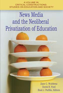 Book - News Media and teh Neoliberal Privatization of Education_Zane-Wubbena